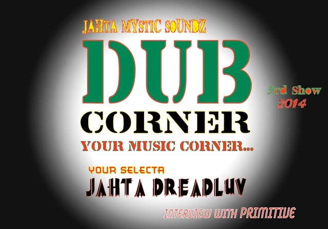 Dub Corner(Your Music Corner)3rd Show 2014 with Primitive_Jahta Mystic Soundz